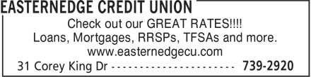 EasternEdge Credit Union (709-701-3029) - Display Ad - Check out our GREAT RATES!!!! Loans, Mortgages, RRSPs, TFSAs and more. www.easternedgecu.com Check out our GREAT RATES!!!! Loans, Mortgages, RRSPs, TFSAs and more. www.easternedgecu.com