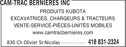 Cam-Trac Berni&egrave;res Inc (418-831-2324) - Display Ad - PRODUITS KUBOTA EXCAVATRICES, CHARGEURS &amp; TRACTEURS VENTE-SERVICE-PI&Egrave;CES-UNIT&Eacute;S MOBILES www.camtracbernieres.com