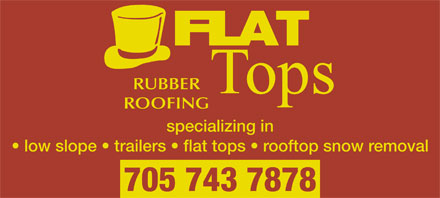 Flat Tops Rubber Roofing (705-743-7878) - Display Ad - RUBBER Tops ROOFING specializing in low slope   trailers   flat tops   rooftop snow removal 705 743 7878  RUBBER Tops ROOFING specializing in low slope   trailers   flat tops   rooftop snow removal 705 743 7878 RUBBER Tops ROOFING specializing in low slope   trailers   flat tops   rooftop snow removal 705 743 7878 RUBBER Tops ROOFING specializing in low slope   trailers   flat tops   rooftop snow removal 705 743 7878