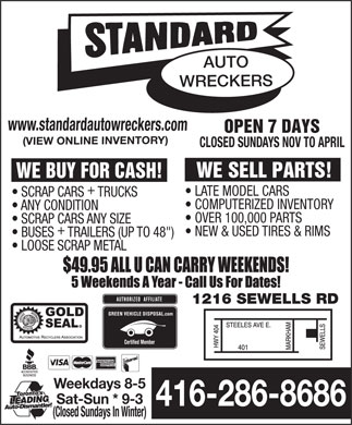 "Standard Auto Wreckers (416-286-8686) - Annonce illustrée - AUTO WRECKERS www.standardautowreckers.com OPEN 7 DAYS (VIEW ONLINE INVENTORY) CLOSED SUNDAYS NOV TO APRIL WE SELL PARTS! WE BUY FOR CASH! + LATE MODEL CARS SCRAP CARS  TRUCKS COMPUTERIZED INVENTORY ANY CONDITION OVER 100,000 PARTS SCRAP CARS ANY SIZE + NEW & USED TIRES & RIMS BUSES  TRAILERS (UP TO 48"") LOOSE SCRAP METAL 1216 SEWELLS RD GREEN VEHICLE DISPOSAL.com Certified Member Weekdays 8-5 Sat-Sun * 9-3 416-286-8686 (Closed Sundays In Winter) AUTO WRECKERS www.standardautowreckers.com OPEN 7 DAYS (VIEW ONLINE INVENTORY) CLOSED SUNDAYS NOV TO APRIL WE SELL PARTS! WE BUY FOR CASH! + LATE MODEL CARS SCRAP CARS  TRUCKS COMPUTERIZED INVENTORY ANY CONDITION OVER 100,000 PARTS SCRAP CARS ANY SIZE + NEW & USED TIRES & RIMS BUSES  TRAILERS (UP TO 48"") LOOSE SCRAP METAL 1216 SEWELLS RD GREEN VEHICLE DISPOSAL.com Certified Member Weekdays 8-5 Sat-Sun * 9-3 416-286-8686 (Closed Sundays In Winter)  AUTO WRECKERS www.standardautowreckers.com OPEN 7 DAYS (VIEW ONLINE INVENTORY) CLOSED SUNDAYS NOV TO APRIL WE SELL PARTS! WE BUY FOR CASH! + LATE MODEL CARS SCRAP CARS  TRUCKS COMPUTERIZED INVENTORY ANY CONDITION OVER 100,000 PARTS SCRAP CARS ANY SIZE + NEW & USED TIRES & RIMS BUSES  TRAILERS (UP TO 48"") LOOSE SCRAP METAL 1216 SEWELLS RD GREEN VEHICLE DISPOSAL.com Certified Member Weekdays 8-5 Sat-Sun * 9-3 416-286-8686 (Closed Sundays In Winter)  AUTO WRECKERS www.standardautowreckers.com OPEN 7 DAYS (VIEW ONLINE INVENTORY) CLOSED SUNDAYS NOV TO APRIL WE SELL PARTS! WE BUY FOR CASH! + LATE MODEL CARS SCRAP CARS  TRUCKS COMPUTERIZED INVENTORY ANY CONDITION OVER 100,000 PARTS SCRAP CARS ANY SIZE + NEW & USED TIRES & RIMS BUSES  TRAILERS (UP TO 48"") LOOSE SCRAP METAL 1216 SEWELLS RD GREEN VEHICLE DISPOSAL.com Certified Member Weekdays 8-5 Sat-Sun * 9-3 416-286-8686 (Closed Sundays In Winter)  AUTO WRECKERS www.standardautowreckers.com OPEN 7 DAYS (VIEW ONLINE INVENTORY) CLOSED SUNDAYS NOV TO APRIL WE SELL PARTS! WE BUY FOR CASH! + LATE MODEL CARS SCRAP CARS  TRUCKS COMPUTERIZED INVENTORY ANY CONDITION OVER 100,000 PARTS SCRAP CARS ANY SIZE + NEW & USED TIRES & RIMS BUSES  TRAILERS (UP TO 48"") LOOSE SCRAP METAL 1216 SEWELLS RD GREEN VEHICLE DISPOSAL.com Certified Member Weekdays 8-5 Sat-Sun * 9-3 416-286-8686 (Closed Sundays In Winter)  AUTO WRECKERS www.standardautowreckers.com OPEN 7 DAYS (VIEW ONLINE INVENTORY) CLOSED SUNDAYS NOV TO APRIL WE SELL PARTS! WE BUY FOR CASH! + LATE MODEL CARS SCRAP CARS  TRUCKS COMPUTERIZED INVENTORY ANY CONDITION OVER 100,000 PARTS SCRAP CARS ANY SIZE + NEW & USED TIRES & RIMS BUSES  TRAILERS (UP TO 48"") LOOSE SCRAP METAL 1216 SEWELLS RD GREEN VEHICLE DISPOSAL.com Certified Member Weekdays 8-5 Sat-Sun * 9-3 416-286-8686 (Closed Sundays In Winter)  AUTO WRECKERS www.standardautowreckers.com OPEN 7 DAYS (VIEW ONLINE INVENTORY) CLOSED SUNDAYS NOV TO APRIL WE SELL PARTS! WE BUY FOR CASH! + LATE MODEL CARS SCRAP CARS  TRUCKS COMPUTERIZED INVENTORY ANY CONDITION OVER 100,000 PARTS SCRAP CARS ANY SIZE + NEW & USED TIRES & RIMS BUSES  TRAILERS (UP TO 48"") LOOSE SCRAP METAL 1216 SEWELLS RD GREEN VEHICLE DISPOSAL.com Certified Member Weekdays 8-5 Sat-Sun * 9-3 416-286-8686 (Closed Sundays In Winter)  AUTO WRECKERS www.standardautowreckers.com OPEN 7 DAYS (VIEW ONLINE INVENTORY) CLOSED SUNDAYS NOV TO APRIL WE SELL PARTS! WE BUY FOR CASH! + LATE MODEL CARS SCRAP CARS  TRUCKS COMPUTERIZED INVENTORY ANY CONDITION OVER 100,000 PARTS SCRAP CARS ANY SIZE + NEW & USED TIRES & RIMS BUSES  TRAILERS (UP TO 48"") LOOSE SCRAP METAL 1216 SEWELLS RD GREEN VEHICLE DISPOSAL.com Certified Member Weekdays 8-5 Sat-Sun * 9-3 416-286-8686 (Closed Sundays In Winter)  AUTO WRECKERS www.standardautowreckers.com OPEN 7 DAYS (VIEW ONLINE INVENTORY) CLOSED SUNDAYS NOV TO APRIL WE SELL PARTS! WE BUY FOR CASH! + LATE MODEL CARS SCRAP CARS  TRUCKS COMPUTERIZED INVENTORY ANY CONDITION OVER 100,000 PARTS SCRAP CARS ANY SIZE + NEW & USED TIRES & RIMS BUSES  TRAILERS (UP TO 48"") LOOSE SCRAP METAL 1216 SEWELLS RD GREEN VEHICLE DISPOSAL.com Certified Member Weekdays 8-5 Sat-Sun * 9-3 416-286-8686 (Closed Sundays In Winter)"