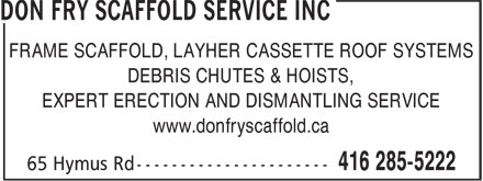 Don Fry Scaffold Service Inc (416-285-5222) - Annonce illustrée - FRAME SCAFFOLD, LAYHER CASSETTE ROOF SYSTEMS DEBRIS CHUTES & HOISTS, EXPERT ERECTION AND DISMANTLING SERVICE www.donfryscaffold.ca FRAME SCAFFOLD, LAYHER CASSETTE ROOF SYSTEMS DEBRIS CHUTES & HOISTS, EXPERT ERECTION AND DISMANTLING SERVICE www.donfryscaffold.ca