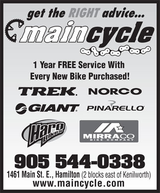 Main Cycling & Sports Ltd (905-544-0338) - Annonce illustrée - get the RIGHTadvice... 1 Year FREE Service With Every New Bike Purchased! 905544-0338 1461 Main St. E., Hamilton (2 blocks east of Kenilworth) www.maincycle.com