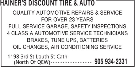 Hainer's Discount Tire & Auto (905-934-2331) - Display Ad - QUALITY AUTOMOTIVE REPAIRS & SERVICE FOR OVER 23 YEARS FULL SERVICE GARAGE, SAFETY INSPECTIONS 4 CLASS A AUTOMOTIVE SERVICE TECHNICIANS BRAKES, TUNE UPS, BATTERIES OIL CHANGES, AIR CONDITIONING SERVICE