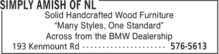 "Simply Amish NL (709-576-5613) - Annonce illustrée - Solid Handcrafted Wood Furniture ""Many Styles, One Standard"" Across from the BMW Dealership"