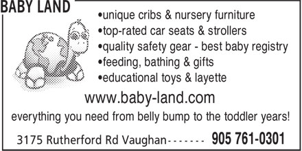 Baby Land (1-888-761-0301) - Annonce illustrée - •unique cribs & nursery furniture •top-rated car seats & strollers •quality safety gear - best baby registry •feeding, bathing & gifts •educational toys & layette www.baby-land.com everything you need from belly bump to the toddler years!  •unique cribs & nursery furniture •top-rated car seats & strollers •quality safety gear - best baby registry •feeding, bathing & gifts •educational toys & layette www.baby-land.com everything you need from belly bump to the toddler years!  •unique cribs & nursery furniture •top-rated car seats & strollers •quality safety gear - best baby registry •feeding, bathing & gifts •educational toys & layette www.baby-land.com everything you need from belly bump to the toddler years!  •unique cribs & nursery furniture •top-rated car seats & strollers •quality safety gear - best baby registry •feeding, bathing & gifts •educational toys & layette www.baby-land.com everything you need from belly bump to the toddler years!