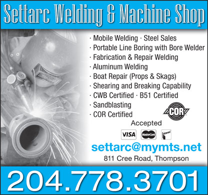 Settarc Welding & Septic Services (204-778-3701) - Annonce illustrée - · Mobile Welding · Steel Sales · Portable Line Boring with Bore Welder · Fabrication & Repair Welding · Aluminum Welding · Boat Repair (Props & Skags) · Shearing and Breaking Capability · CWB Certified · B51 Certified · Sandblasting · COR Certified Accepted settarc@mymts.net 811 Cree Road, Thompson 204.778.3701 · Mobile Welding · Steel Sales · Portable Line Boring with Bore Welder · Fabrication & Repair Welding · Aluminum Welding · Boat Repair (Props & Skags) · Shearing and Breaking Capability · CWB Certified · B51 Certified · Sandblasting · COR Certified Accepted settarc@mymts.net 811 Cree Road, Thompson 204.778.3701