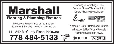 Marshall Flooring & Plumbing Fixtures (250-980-0637) - Annonce illustrée - Flooring   Carpeting   Tiles Ceramic Stone Tile   Moulding Doors   Railings   Spindles Monday to Friday - 8:00 am to 8:00 pm Kitchen & Bath   Bathroom Fixtures Saturday & Sunday - 10:00 am to 4:00 pm Whirlpool Jetted Tubs   Faucets 111-842 McCurdy Place, Kelowna Plumbing Supplies   HVAC 778 484-5133