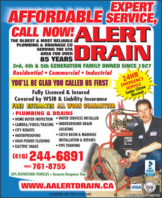 A Alert Drain Limited (416-244-6891) - Annonce illustrée - EXPERT AFFORDABLE SERVICE,ICSERVE CALL NOW! ALERT THE OLDEST & MOST RELIABLE PLUMBING & DRAINAGE CO SERVING THE GTA AREA FOR OVER DRAIN 85 YEARS 3rd, 4th & 5th GENERATION FAMILY OWNED SINCE 1927 Residential   Commercial   Industrial Fully Licenced & Insured Covered by WSIB & Liability Insurance ALL WORK GUARANTEED PLUMBING & DRAINS WATER SERVICES INSTALLED HOME BUYER INSPECTION UNDERGROUND DRAIN CAMERA/VIDEO/TRACING LOCATING CITY REBATES CATCH BASIN & MANHOLE WATERPROOFING INSTALLATION & REPAIRS HIGH POWER FLUSHING PIPE THAWING  PIPE THAWING ELECTRIC SNAKE (416) 244-6891 (905) 761-8755 GPS DISPATCHED VEHICLES = Accurate Response Time WWW.AALERTDRAIN.CANLAAERTDRCA LICENCE NO. T87-3122 345  EXPERT AFFORDABLE SERVICE,ICSERVE CALL NOW! ALERT THE OLDEST & MOST RELIABLE PLUMBING & DRAINAGE CO SERVING THE GTA AREA FOR OVER DRAIN 85 YEARS 3rd, 4th & 5th GENERATION FAMILY OWNED SINCE 1927 Residential   Commercial   Industrial Fully Licenced & Insured Covered by WSIB & Liability Insurance ALL WORK GUARANTEED PLUMBING & DRAINS WATER SERVICES INSTALLED HOME BUYER INSPECTION UNDERGROUND DRAIN CAMERA/VIDEO/TRACING LOCATING CITY REBATES CATCH BASIN & MANHOLE WATERPROOFING INSTALLATION & REPAIRS HIGH POWER FLUSHING PIPE THAWING  PIPE THAWING ELECTRIC SNAKE (416) 244-6891 (905) 761-8755 GPS DISPATCHED VEHICLES = Accurate Response Time WWW.AALERTDRAIN.CANLAAERTDRCA LICENCE NO. T87-3122 345  EXPERT AFFORDABLE SERVICE,ICSERVE CALL NOW! ALERT THE OLDEST & MOST RELIABLE PLUMBING & DRAINAGE CO SERVING THE GTA AREA FOR OVER DRAIN 85 YEARS 3rd, 4th & 5th GENERATION FAMILY OWNED SINCE 1927 Residential   Commercial   Industrial Fully Licenced & Insured Covered by WSIB & Liability Insurance ALL WORK GUARANTEED PLUMBING & DRAINS WATER SERVICES INSTALLED HOME BUYER INSPECTION UNDERGROUND DRAIN CAMERA/VIDEO/TRACING LOCATING CITY REBATES CATCH BASIN & MANHOLE WATERPROOFING INSTALLATION & REPAIRS HIGH POWER FLUSHING PIPE THAWING  PIPE THAWING ELECTRIC SNAKE (416) 244-6891 (905) 761-8755 GPS DISPATCHED VEHICLES = Accurate Response Time WWW.AALERTDRAIN.CANLAAERTDRCA LICENCE NO. T87-3122 345  EXPERT AFFORDABLE SERVICE,ICSERVE CALL NOW! ALERT THE OLDEST & MOST RELIABLE PLUMBING & DRAINAGE CO SERVING THE GTA AREA FOR OVER DRAIN 85 YEARS 3rd, 4th & 5th GENERATION FAMILY OWNED SINCE 1927 Residential   Commercial   Industrial Fully Licenced & Insured Covered by WSIB & Liability Insurance ALL WORK GUARANTEED PLUMBING & DRAINS WATER SERVICES INSTALLED HOME BUYER INSPECTION UNDERGROUND DRAIN CAMERA/VIDEO/TRACING LOCATING CITY REBATES CATCH BASIN & MANHOLE WATERPROOFING INSTALLATION & REPAIRS HIGH POWER FLUSHING PIPE THAWING  PIPE THAWING ELECTRIC SNAKE (416) 244-6891 (905) 761-8755 GPS DISPATCHED VEHICLES = Accurate Response Time WWW.AALERTDRAIN.CANLAAERTDRCA LICENCE NO. T87-3122 345  EXPERT AFFORDABLE SERVICE,ICSERVE CALL NOW! ALERT THE OLDEST & MOST RELIABLE PLUMBING & DRAINAGE CO SERVING THE GTA AREA FOR OVER DRAIN 85 YEARS 3rd, 4th & 5th GENERATION FAMILY OWNED SINCE 1927 Residential   Commercial   Industrial Fully Licenced & Insured Covered by WSIB & Liability Insurance ALL WORK GUARANTEED PLUMBING & DRAINS WATER SERVICES INSTALLED HOME BUYER INSPECTION UNDERGROUND DRAIN CAMERA/VIDEO/TRACING LOCATING CITY REBATES CATCH BASIN & MANHOLE WATERPROOFING INSTALLATION & REPAIRS HIGH POWER FLUSHING PIPE THAWING  PIPE THAWING ELECTRIC SNAKE (416) 244-6891 (905) 761-8755 GPS DISPATCHED VEHICLES = Accurate Response Time WWW.AALERTDRAIN.CANLAAERTDRCA LICENCE NO. T87-3122 345  EXPERT AFFORDABLE SERVICE,ICSERVE CALL NOW! ALERT THE OLDEST & MOST RELIABLE PLUMBING & DRAINAGE CO SERVING THE GTA AREA FOR OVER DRAIN 85 YEARS 3rd, 4th & 5th GENERATION FAMILY OWNED SINCE 1927 Residential   Commercial   Industrial Fully Licenced & Insured Covered by WSIB & Liability Insurance ALL WORK GUARANTEED PLUMBING & DRAINS WATER SERVICES INSTALLED HOME BUYER INSPECTION UNDERGROUND DRAIN CAMERA/VIDEO/TRACING LOCATING CITY REBATES CATCH BASIN & MANHOLE WATERPROOFING INSTALLATION & REPAIRS HIGH POWER FLUSHING PIPE THAWING  PIPE THAWING ELECTRIC SNAKE (416) 244-6891 (905) 761-8755 GPS DISPATCHED VEHICLES = Accurate Response Time WWW.AALERTDRAIN.CANLAAERTDRCA LICENCE NO. T87-3122 345  EXPERT AFFORDABLE SERVICE,ICSERVE CALL NOW! ALERT THE OLDEST & MOST RELIABLE PLUMBING & DRAINAGE CO SERVING THE GTA AREA FOR OVER DRAIN 85 YEARS 3rd, 4th & 5th GENERATION FAMILY OWNED SINCE 1927 Residential   Commercial   Industrial Fully Licenced & Insured Covered by WSIB & Liability Insurance ALL WORK GUARANTEED PLUMBING & DRAINS WATER SERVICES INSTALLED HOME BUYER INSPECTION UNDERGROUND DRAIN CAMERA/VIDEO/TRACING LOCATING CITY REBATES CATCH BASIN & MANHOLE WATERPROOFING INSTALLATION & REPAIRS HIGH POWER FLUSHING PIPE THAWING  PIPE THAWING ELECTRIC SNAKE (416) 244-6891 (905) 761-8755 GPS DISPATCHED VEHICLES = Accurate Response Time WWW.AALERTDRAIN.CANLAAERTDRCA LICENCE NO. T87-3122 345  EXPERT AFFORDABLE SERVICE,ICSERVE CALL NOW! ALERT THE OLDEST & MOST RELIABLE PLUMBING & DRAINAGE CO SERVING THE GTA AREA FOR OVER DRAIN 85 YEARS 3rd, 4th & 5th GENERATION FAMILY OWNED SINCE 1927 Residential   Commercial   Industrial Fully Licenced & Insured Covered by WSIB & Liability Insurance ALL WORK GUARANTEED PLUMBING & DRAINS WATER SERVICES INSTALLED HOME BUYER INSPECTION UNDERGROUND DRAIN CAMERA/VIDEO/TRACING LOCATING CITY REBATES CATCH BASIN & MANHOLE WATERPROOFING INSTALLATION & REPAIRS HIGH POWER FLUSHING PIPE THAWING  PIPE THAWING ELECTRIC SNAKE (416) 244-6891 (905) 761-8755 GPS DISPATCHED VEHICLES = Accurate Response Time WWW.AALERTDRAIN.CANLAAERTDRCA LICENCE NO. T87-3122 345
