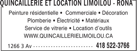 Quincaillerie et Location Limoilou - RONA (418-522-3766) - Annonce illustr&eacute;e - QUINCAILLERIE ET LOCATION LIMOILOU - RONA Peinture r&eacute;sidentielle &bull; Commerciale &bull; D&eacute;coration Plomberie &bull; &Eacute;lectricit&eacute; &bull; Mat&eacute;riaux Service de vitrerie &bull; Location d'outils WWW.QUINCAILLERIELIMOILOU.CA