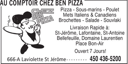 Au Comptoir Chez Ben Pizza (450-436-5200) - Display Ad - Pizza - Sous-marins - Poulet Mets Italiens &amp; Canadiens Brochettes - Salade - Souvlaki Livraison Rapide &agrave;: St-J&eacute;r&ocirc;me, Lafontaine, St-Antoine Bellefeuille, Domaine Laurentien Place Bon-Air Ouvert 7 Jours!