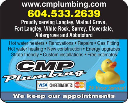 CM Plumbing (604-533-2639) - Annonce illustrée - www.cmplumbing.com 604.533.2639 Proudly serving Langley, Walnut Grove, Fort Langley, White Rock, Surrey, Cloverdale, Aldergrove and Abbotsford Hot water heaters   Renovations   Repairs   Gas Fitting Hot water heating   New construction   Energy upgrades Strata friendly   Custom installations   Free estimates COMPETITIVE RATES We keep our appointments