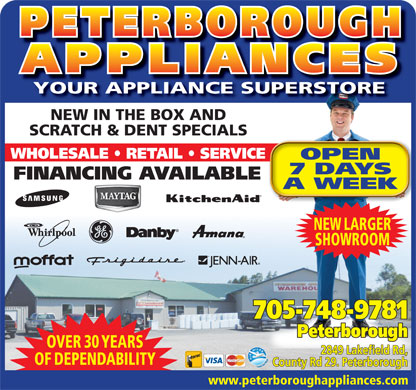 Peterborough Appliances (705-748-9781) - Display Ad - SHOWROOM 705-748-9781 Peterborough OVER 30 YEARS 2849 Lakefield Rd, OF DEPENDABILITY County Rd 29. Peterborough www.peterboroughappliances.com YOUR APPLIANCE SUPERSTORE NEW IN THE BOX AND SCRATCH & DENT SPECIALS WHOLESALE   RETAIL   SERVICE OPEN 7 DAYS FINANCING AVAILABLE A WEEK NEW LARGER YOUR APPLIANCE SUPERSTORE NEW IN THE BOX AND SCRATCH & DENT SPECIALS WHOLESALE   RETAIL   SERVICE OPEN 7 DAYS FINANCING AVAILABLE A WEEK NEW LARGER SHOWROOM 705-748-9781 Peterborough OVER 30 YEARS 2849 Lakefield Rd, OF DEPENDABILITY County Rd 29. Peterborough www.peterboroughappliances.com