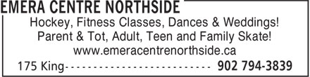Emera Centre Northside Administration (902-794-3839) - Display Ad - Hockey, Fitness Classes, Dances & Weddings! Parent & Tot, Adult, Teen and Family Skate! www.emeracentrenorthside.ca