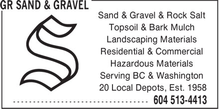GR Sand & Gravel (604-513-4413) - Annonce illustrée - Sand & Gravel & Rock Salt Topsoil & Bark Mulch Landscaping Materials Residential & Commercial Hazardous Materials Serving BC & Washington 20 Local Depots, Est. 1958