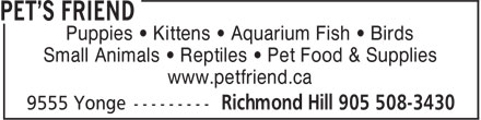 Pet's Friend (905-508-3430) - Annonce illustrée - Puppies • Kittens • Aquarium Fish • Birds Small Animals • Reptiles • Pet Food & Supplies www.petfriend.ca  Puppies • Kittens • Aquarium Fish • Birds Small Animals • Reptiles • Pet Food & Supplies www.petfriend.ca