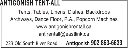 Antigonish Tent-All (902-863-6633) - Display Ad - Archways, Dance Floor, P.A., Popcorn Machines www.antigonishrentall.ca Tents, Tables, Linens, Dishes, Backdrops