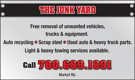 The Junk Yard (780-689-1891) - Display Ad - THE JUNK YARD Free removal of unwanted vehicles, trucks & equipment. Auto recycling   Scrap steel   Used auto & heavy truck parts. Light & heavy towing services available. Call 780.689.1891780.689.1891 Market Rd.
