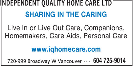 Independent Quality Home Care (604-725-9014) - Annonce illustrée - SHARING IN THE CARING Live In or Live Out Care, Companions, Homemakers, Care Aids, Personal Care www.iqhomecare.com