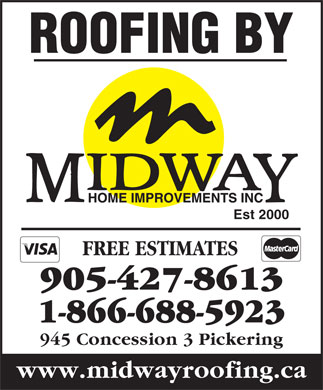 Midway Home Improvements (289-275-2042) - Annonce illustrée - ROOFING BY Est 2000 FREE ESTIMATES 905-427-8613 1-866-688-5923 945 Concession 3 Pickering www.midwayroofing.ca  ROOFING BY Est 2000 FREE ESTIMATES 905-427-8613 1-866-688-5923 945 Concession 3 Pickering www.midwayroofing.ca  ROOFING BY Est 2000 FREE ESTIMATES 905-427-8613 1-866-688-5923 945 Concession 3 Pickering www.midwayroofing.ca