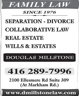 Millstone Douglas J (416-289-7996) - Annonce illustr&eacute;e - FAMILY LAW SINCE 1976 SEPARATION - DIVORCE COLLABORATIVE LAW REAL ESTATE WILLS &amp; ESTATES 2100 Ellesmere Rd Suite 309 (At Markham Rd.) www.dmillstonelaw.com