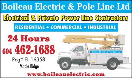 Boileau Electric & Pole Line Ltd (604-462-1688) - Display Ad - Electrical & Private Power Line Contractors RESIDENTIAL   COMMERCIAL   INDUSTRIAL 24 Hours 604 462-1688 Reg# EL 16358 Maple Ridge www.boileauelectric.com