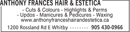 Anthony Frances Hair &amp; Estetica (905-430-0966) - Annonce illustr&eacute;e - - Cuts &amp; Colours - Highlights &amp; Perms - Updos - Manicures &amp; Pedicures - Waxing www.anthonyfranceshairandestetica.ca
