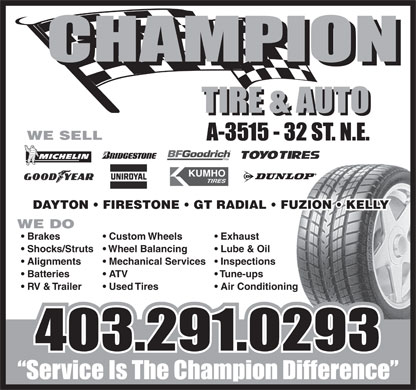 Champion Tire & Auto (403-291-0293) - Annonce illustrée - WE SELL DAYTON   FIRESTONE   GT RADIAL   FUZION   KELLY WE DO Brakes Custom Wheels Exhaust Shocks/Struts  Wheel Balancing Lube & Oil Alignments Mechanical Services  Inspections Batteries ATV Tune-ups RV & Trailer Used Tires Air Conditioning