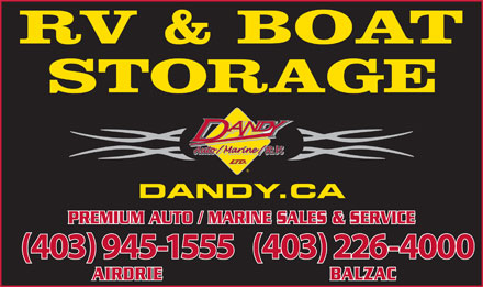 Dandy Auto Marine RV Ltd (587-775-1908) - Display Ad - RV & BOAT STORAGE DANDY.CA PREMIUM AUTO / MARINE SALES & SERVICE (403) 945-1555(403) 226-4000 BALZACAIRDRIE