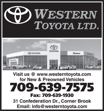 Western Toyota (709-639-7575) - Display Ad - for New & Preowned Vehicles 709-639-7575 Fax: 709-639-1930 31 Confederation Dr., Corner Brook
