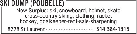 Ski Dump (Poubelle) (514-384-1315) - Annonce illustrée - New Surplus: ski, snowboard, helmet, skate cross-country skiing, clothing, racket hockey, goalkeeper-rent-sale-sharpening