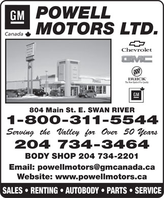 Powell Motors Ltd (204-734-3464) - Display Ad - POWELL MOTORS LTD. Canada 804 Main St. E. SWAN RIVER 1-800-311-5544 Serving  the  Valley  for  Over  50 Years 204 734-3464 BODY SHOP 204 734-2201 Email: powellmotors@gmcanada.ca Website: www.powellmotors.ca SALES   RENTING   AUTOBODY   PARTS   SERVICE