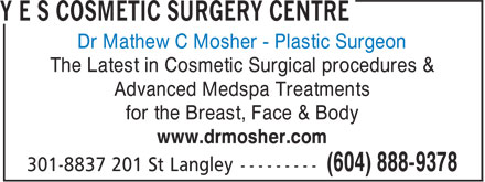 Y E S Medspa & Cosmetic Surgery Centre (604-888-9378) - Annonce illustrée - Dr Mathew C Mosher - Plastic Surgeon The Latest in Cosmetic Surgical procedures & Advanced Medspa Treatments for the Breast, Face & Body www.drmosher.com