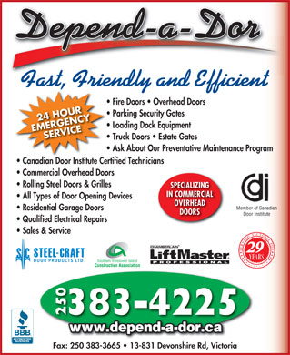 Depend-A-Dor Repairs &amp; Installation Ltd (250-383-4225) - Annonce illustr&eacute;e - Fast, Friendly and Efficient Fire Doors   Overhead Doors Parking Security Gates 24 HOUR Loading Dock Equipment EMERGENCYSERVICE Truck Doors   Estate Gates Ask About Our Preventative Maintenance Program Canadian Door Institute Certified Technicians Commercial Overhead Doors Rolling Steel Doors &amp; Grilles SPECIALIZING IN COMMERCIAL All Types of Door Opening Devices OVERHEAD Member of Canadian Residential Garage Doors DOORS Door Institute Qualified Electrical Repairs Sales &amp; Service 29 Southern Vancouver Island Construction Association 383-4225 250 www.depend-a-dor.ca Fax: 250 383-3665   13-831 Devonshire Rd, Victoria