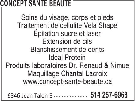 Concept Santé Beauté (514-257-6968) - Display Ad - Soins du visage, corps et pieds - Traitement de cellulite Vela Shape - Épilation sucre et laser - Extension de cils - Blanchissement de dents - Ideal Protein - Produits laboratoires Dr. Renaud & Nimue - Maquillage Chantal Lacroix - www.concept-sante-beaute.ca