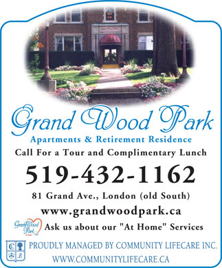 "Grand Wood Park (519-432-1162) - Display Ad - Apartments & Retirement Residence Call For a Tour and Complimentary Lunch 519-432-1162 81 Grand Ave., London (old South) www.grandwoodpark.ca Ask us about our ""At Home"" Services"