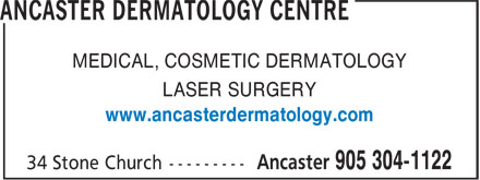 Ancaster Dermatology Centre (905-304-1122) - Annonce illustrée - MEDICAL, COSMETIC DERMATOLOGY LASER SURGERY www.ancasterdermatology.com