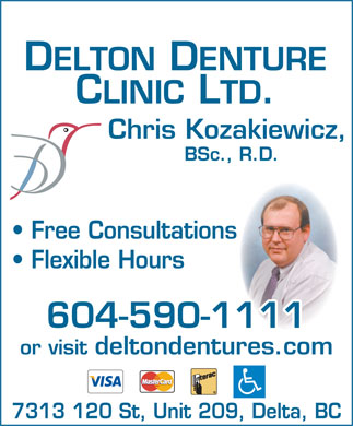 Delton Denture Clinic Ltd (604-590-1111) - Display Ad - DELTON DENTURE CLINIC LTD. Chris Kozakiewicz, BSc., R.D. Free Consultations Flexible Hours 604-590-1111 or visit deltondentures.com 7313 120 St, Unit 209, Delta, BC