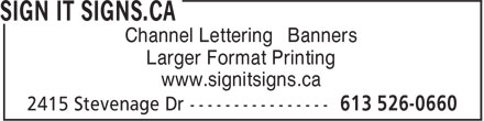 Sign it signs.ca (613-526-0660) - Display Ad - Channel Lettering Banners Larger Format Printing www.signitsigns.ca