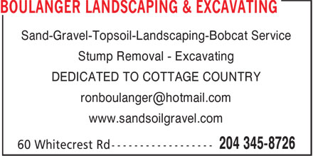 Boulanger Landscaping & Excavating (204-345-8726) - Annonce illustrée - Sand-Gravel-Topsoil-Landscaping-Bobcat Service Stump Removal - Excavating DEDICATED TO COTTAGE COUNTRY ronboulanger@hotmail.com www.sandsoilgravel.com