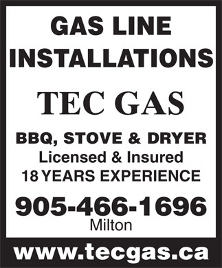 Tec Gas Services (905-466-1696) - Annonce illustrée - GAS LINE INSTALLATIONS TEC GAS BBQ, STOVE & DRYER Licensed & Insured 18 YEARS EXPERIENCE 905-466-1696 Milton www.tecgas.ca