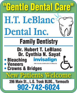 H T LeBlanc Dental Inc (902-742-6024) - Display Ad - Gentle Dental Care Family Dentistry Dr. Hubert T. LeBlanc Dr. Cynthia N. Sayat Bleaching Veneers Crowns & Bridges 396 Main St., L.G. Trask BLDG., Yarmouth 902-742-6024
