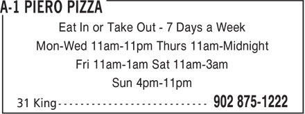 A-1 Piero Pizza (902-875-1222) - Annonce illustrée - Eat In or Take Out - 7 Days a Week Mon-Wed 11am-11pm Thurs 11am-Midnight Fri 11am-1am Sat 11am-3am Sun 4pm-11pm
