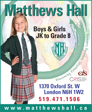 Matthews Hall (519-471-1506) - Display Ad - Boys & Girls JK to Grade 8 1370 Oxford St. W London N6H 1W2 519.471.150 6 www.matthewshall.ca