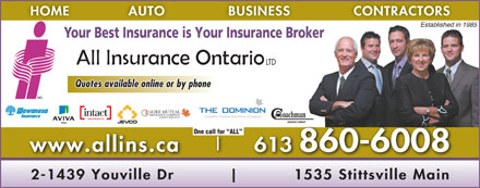 All Insurance Ontario Limited (613-860-6008) - Display Ad - HOME             AUTO              BUSINESS CONTRACTORS Established in 1985 Your Best Insurance is Your Insurance Broker LTD Quotes available online or by phone One call for  ALL www.allins.ca 613 860-6008 2-1439 Youville Dr 1535 Stittsvi lle Main