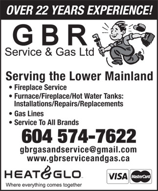 GBR Service & Gas Ltd (604-574-7622) - Display Ad - OVER 22 YEARS EXPERIENCE! Serving the Lower Mainland Fireplace Service Furnace/Fireplace/Hot Water Tanks: Installations/Repairs/Replacements Gas Lines Service To All Brands 604 574-7622 www.gbrserviceandgas.ca