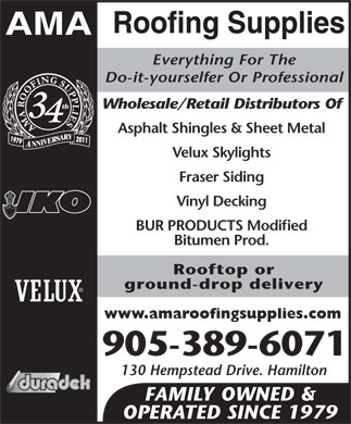 A M A Roofing Supplies (905-389-6071) - Annonce illustrée - Everything For The Do-it-yourselfer Or Professional Wholesale/Retail Distributors Of Asphalt Shingles & Sheet Metal Velux Skylights Fraser Siding Vinyl Decking BUR PRODUCTS Modified Bitumen Prod. Rooftop or ground-drop delivery www.amaroofingsupplies.com 905-389-6071 130 Hempstead Drive. Hamilton FAMILY OWNED & OPERATED SINCE 1979