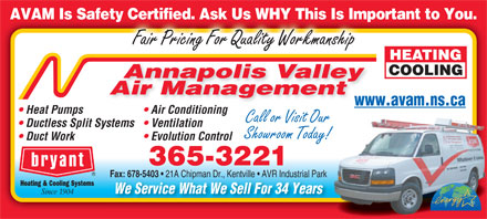 Annapolis Valley Air Management (902-678-1405) - Annonce illustr&eacute;e - AVAM Is Safety Certified. Ask Us WHY This Is Important to You.ty Certified. Ask Us WHY This Is Imp Fair Pricing For Quality Workmanship Annapolis Valley Air Management www.avam.ns.cawww. Heat Pumps Air Conditioning Call or Visit Our Ductless Split Systems  Ventilation Showroom Today! Duct Work Evolution Control 365-3221 Fax: 678-5403 21A Chipman Dr., Kentville   AVR Industrial Park Fax: 678-5403 21A Chipman Dr., Kentville   AVR Industrial Park We Service What We Sell For 34 Years