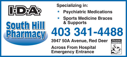 South Hill Pharmacy (403-341-4488) - Display Ad - Specializing in: Psychiatric Medications Sports Medicine Braces & Supports South Hill 403 341-4488 PharmacyPharmacy 3947 50A Avenue, Red Deer Across From Hospital Emergency Entrance