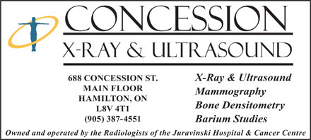 Concession X-Ray &amp; Ultrasound (289-975-4241) - Annonce illustr&eacute;e - 688 CONCESSION ST. X-Ray &amp; Ultrasound MAIN FLOOR Mammography HAMILTON, ON Bone Densitometry L8V 4T1 (905) 387-4551 Barium Studies Owned and operated by the Radiologists of the Juravinski Hospital &amp; Cancer Centre
