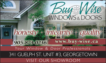 Buy Wise Windows & Doors (905-873-0236) - Display Ad - www.buy-wise.ca Your Window & Door Professionals 341 GUELPH ST. UNIT #3, GEORGETOWN VISIT OUR SHOWROOM